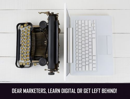 Dear Marketers: Learn Digital…or Get Left Behind!