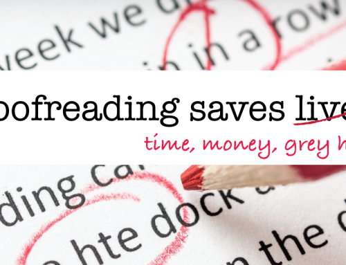 Proofreading saves time, money & grey hairs!